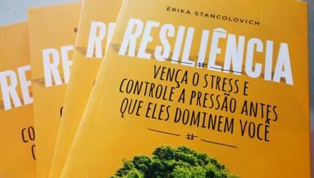 Resiliência - vença o stress e controle a pressão antes que eles dominem você